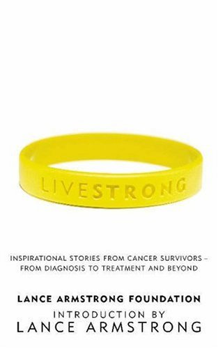LiveStrong: Inspirational Stories from Cancer Survivors - From Diagnosis to Treatment and Beyond