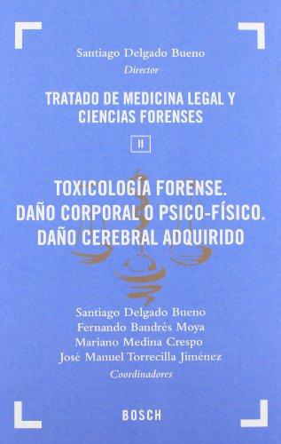 Tratado de Medicina Legal y Ciencias Forenses: Toxicología forense. Daño corporal o psico-físico. Daño corporal adquirido: Tomo II: 2