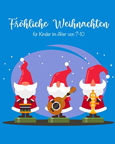 Fröhliche Weihnachten für Kinder im Alter von 7-10: Ein unterhaltsames Beschäftigungsbuch mit Wortsuchen, Labyrinthen, Sudokus, Malvorlagen und vielem mehr!