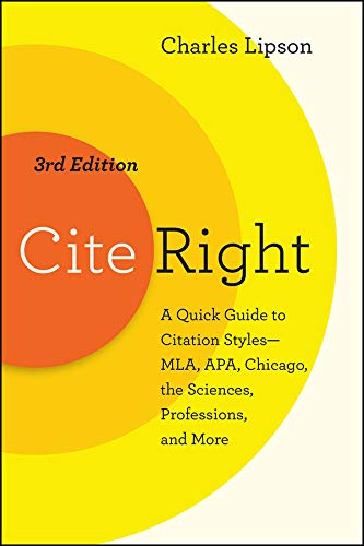Cite Right, Third Edition: A Quick Guide to Citation Styles--MLA, APA, Chicago, the Sciences, Professions, and More (Chicago Guides to Writing, Editing, and Publishing)