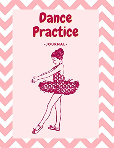 Dance Practice Journal: Ballet Logbook To Write In And Record , Set Your Dance Goal , Lesson Plan , Choreography , Competition Checklists . Perfect ... , Teens . Unique & Beautiful Cover Design.