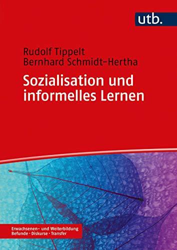 Sozialisation und informelles Lernen: im Erwachsenenalter (Erwachsenen- und Weiterbildung. Befunde - Diskurse - Transfer)