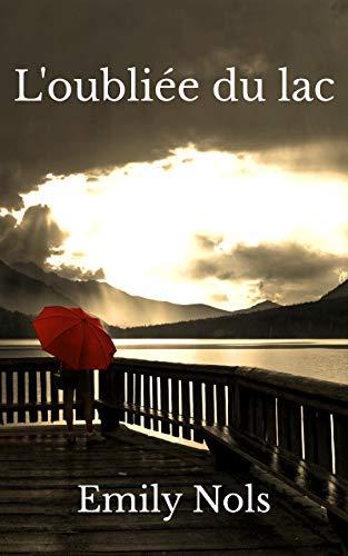 L'oubliée du lac: Un roman contemporain sur l'acceptation de soi pour être heureuse