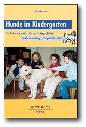 Hunde im Kindergarten: Ein Tierbesuchsprojekt nicht nur für Vorschulkinder - Praktische Anleitung zur tiergestützten Arbeit