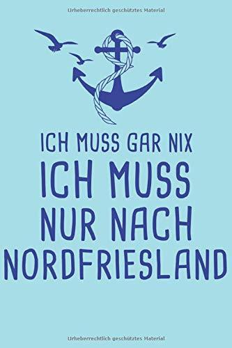 Ich Muss Gar Nix Ich Muss Nur Nach Nordfriesland: Nordsee Reisetagebuch zum Selberschreiben & Gestalten von Erinnerungen, Notizen als Reisegeschenk/Abschiedsgeschenk [Liniert]