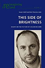 This Side of Brightness: Essays on the Fiction of Colum McCann (Reimagining Ireland)