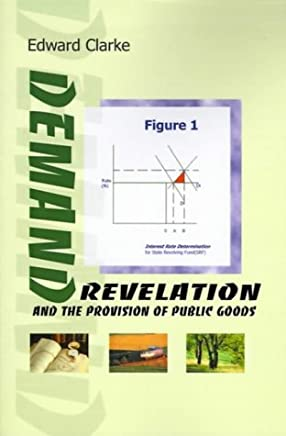Demand Revelation and the Provision of Public Goods by Edward Clarke (2000-03-23)