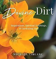 Divine Dirt: Inspirations, Spiritual Teachings, & Gardening Tips!