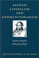 Beyond Liberalism and Communitarianism: Studies in Hegel's Philosophy of Right