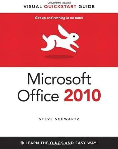 Microsoft Office 2010 for Windows: Visual QuickStart (Visual QuickStart Guide) by Steve Schwartz (2010-06-07)