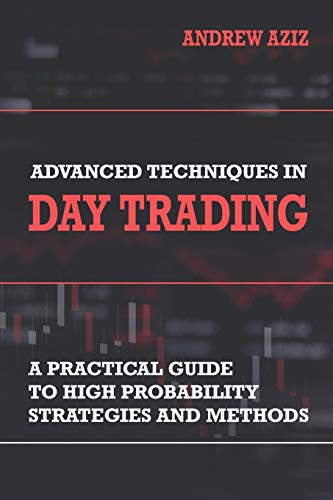 Advanced Techniques in Day Trading: A Practical Guide to High Probability Strategies and Methods (Stock Market Trading and Investing, Band 2)