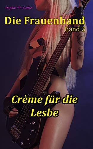 Die Frauenband - Band 2: Crème für die Lesbe