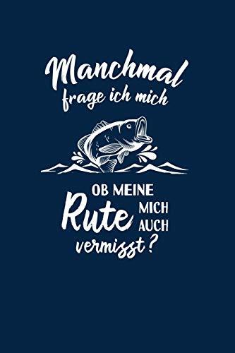 Angeln: Ob meine Rute mich vermisst?: Notizbuch / Notizheft für Angler-in Fischer-in Angelsport Fishing A5 (6x9in) dotted Punktraster