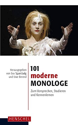 101 moderne Monologe: Zum Vorsprechen, Studieren und Kennenlernen