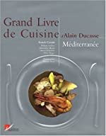 Grand Livre de cuisine d'Alain Ducasse - Méditerranée d'Alain Ducasse