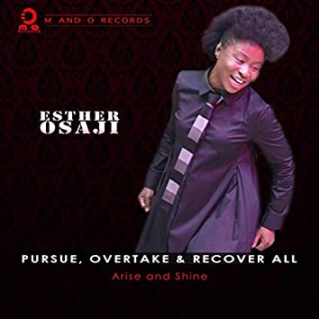 Pursue, Overtake & Recover All - Arise and Shine
