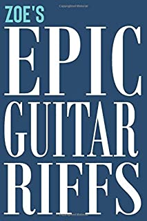 Zoe's Epic Guitar Riffs: 150 Page Personalized Notebook for Zoe with Tab Sheet Paper for Guitarists. Book format:  6 x 9 in (Personalized Guitar Riffs Journal)