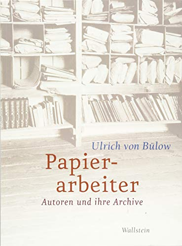 Papierarbeiter: Autoren und ihre Archive