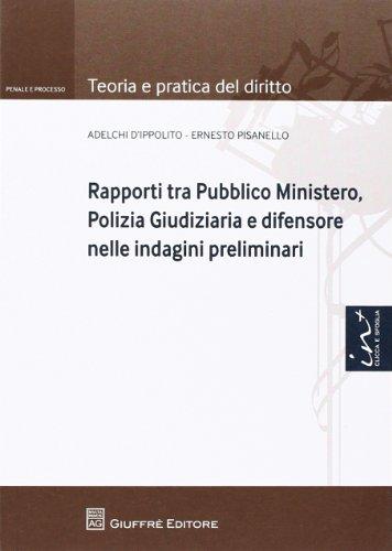 Rapporti tra Pubblico Ministero, polizia giudiziaria e difensore nelle indagini preliminari