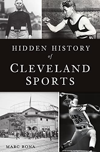 Compare Textbook Prices for Hidden History of Cleveland Sports  ISBN 9781467146128 by Bona, Marc