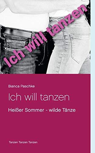 Ich will tanzen: Heißer Sommer - wilde Tänze
