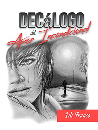 Decálogo del Amor Incondicional (Spanish Edition)