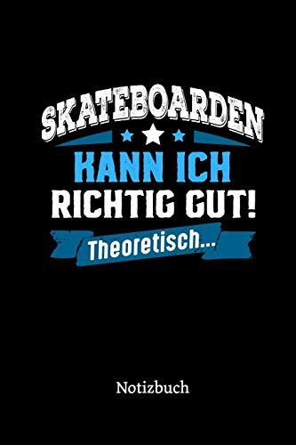 Skateboarden kann ich richtig gut - theoretisch: Notizbuch, lustiges Geschenk für einen Skateboarder, 6 x 9 Zoll (A5), kariert