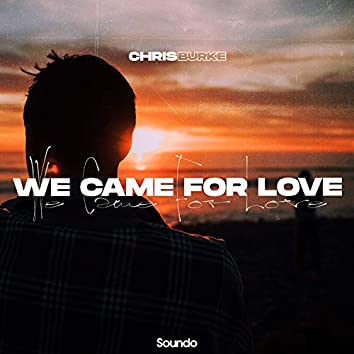 We Came for Love