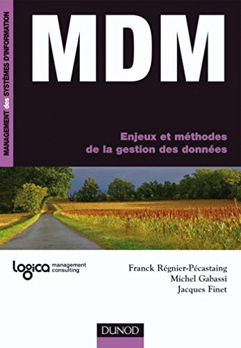MDM : Enjeux et méthodes de la gestion des données (Management des systèmes d'information) (French Edition)