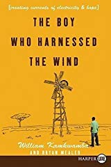 William Kamkwamba: The Boy Who Harnessed the Wind LP : Creating Currents of Electricity and Hope (Large Print Paperback); 2009 Edition Paperback