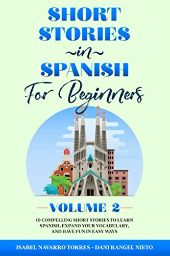 Compare Textbook Prices for Short Stories in Spanish for Beginners Volume 2: 10 Compelling Short Stories to Learn Spanish, Expand Your Vocabulary, and Have Fun in Easy Ways! Easy Spanish Stories For All Ages n. 2  ISBN 9798683813536 by Navarro Torres, Isabel,Rangel Nieto, Dani