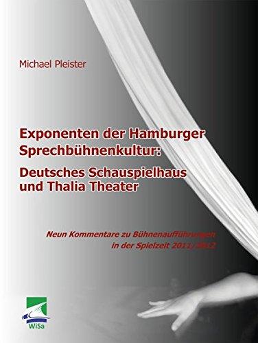 Exponenten der Hamburger Sprechbühnenkultur: Deutsches Schauspielhaus und Thalia Theater: Neun Kommentare zu Bühnenaufführungen in der Spielzeit 2011/2012