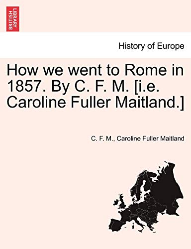How we went to Rome in 1857. By C. F. M. [i.e. Caroline Fuller Maitland.]