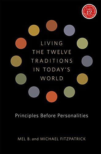 Living the Twelve Traditions in Today's World: Principles Over Personality (Legacy 12 Series) (English Edition)