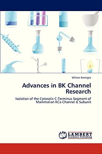 Advances in BK Channel Research: Isolation of the Cytosolic C-Terminus Segment of Mammalian KCa Channel α Subunit: Isolation of the Cytosolic C-Terminus Segment of Mammalian KCa Channel a Subunit
