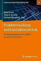 Produktentwicklung und Konstruktionstechnik: Forschungsergebnisse und -projekte der Jahre 2016 bis 2020 (Produktentwicklung und Konstruktionstechnik, 19)