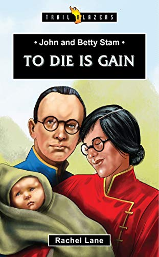 John and Betty Stam: To Die is Gain (Trail Blazers)