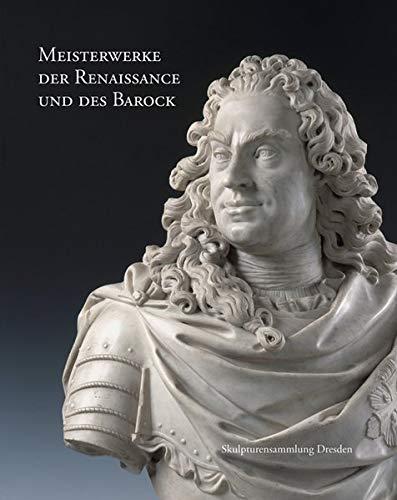 Meisterwerke der Renaissance und des Barock: Skulpturensammlung Dresden