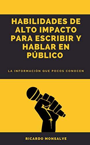 HABILIDADES DE ALTO IMPACTO PARA ESCRIBIR Y HABLAR EN PÚBLICO: La información que pocos conocen