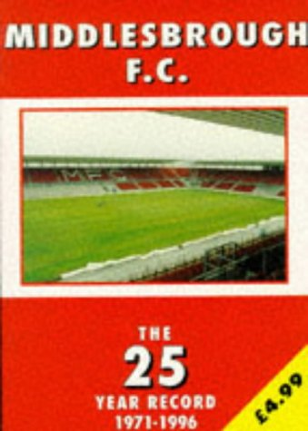 Middlesbrough F. C.: The 25 Year Record 1971-1996