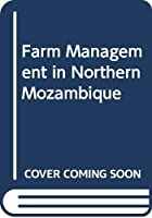 Farm Management in Northern Mozambique
