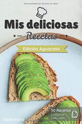 Mis deliciosas Recetas - Edición Aguacate: Libro de recetas para ser completado y personalizado   50 recetas   2 páginas cada una