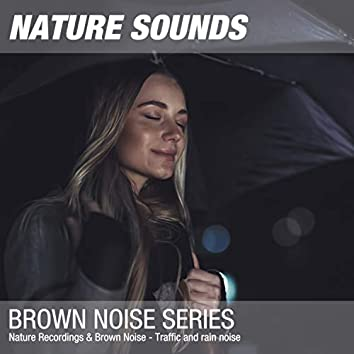 Nature Recordings & Brown Noise - Traffic and rain noise