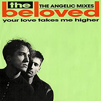 Your Love Takes Me Higher (The Angelic Mixes)