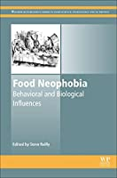 Food Neophobia: Behavioral and Biological Influences (Woodhead Publishing Series in Food Science, Technology and Nutrition)