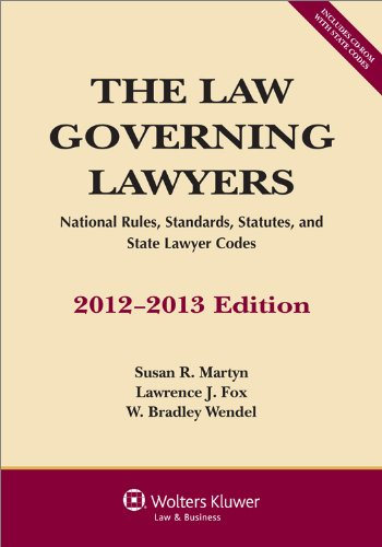 The Law Governing Lawyers: National Rules, Standards, Statutes, and State Lawyer Codes, 2012-2013 Edition