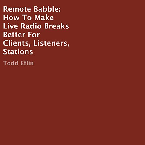 Remote Babble     How to Make Live Radio Breaks Better for Clients, Listeners, Stations              By:                                                                                                                                 Todd Eflin                               Narrated by:                                                                                                                                 Todd Eflin                      Length: 21 mins     Not rated yet     Overall 0.0