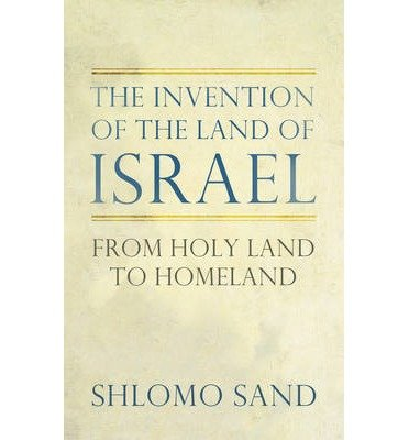 [(The Invention of the Land of Israel: From Holy Land to Homeland)] [Author: Shlomo Sand] published on (December, 2012)