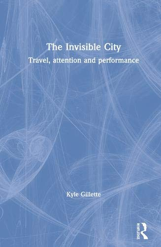 The Invisible City: Travel, Attention, and Performance