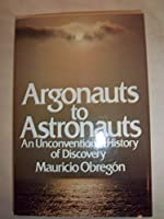 Argonauts to Astronauts: An Unconventional History of Discovery 0060131934 Book Cover
